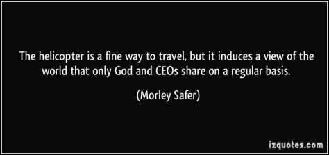 quote-the-helicopter-is-a-fine-way-to-travel-but-it-induces-a-view-of-the-world-that-only-god-and-ceos-morley-safer