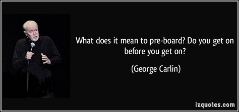 quote-what-does-it-mean-to-pre-board-do-you-get-on-before-you-get-on-george-carlin-